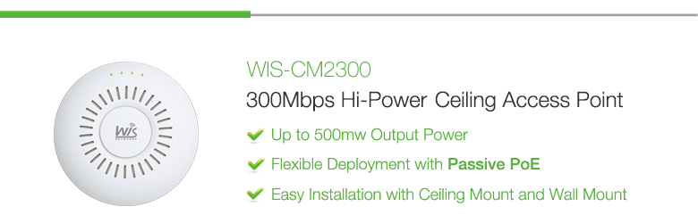 WIS-CM2300: 2.4GHz 300Mbps Hi-Power Indoor Ceiling Mount Access Point